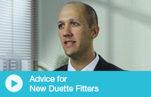 Advice for New Duette Fitters