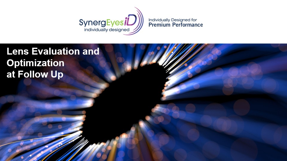 SynergEyes iD Lens Evaluation and Optimization at Follow Up